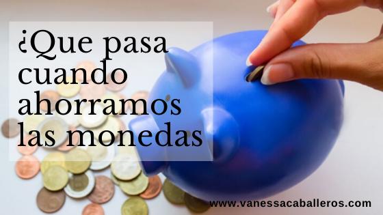 Que pasa cuando ahorramos las monedas | www.vanessacaballeros.com