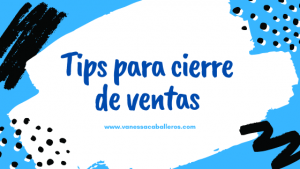 tips para cierre de ventas - www.vanessacaballeros.com